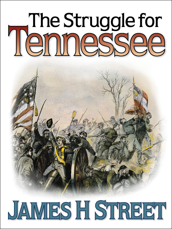 The Struggle for Tennessee by James H Street